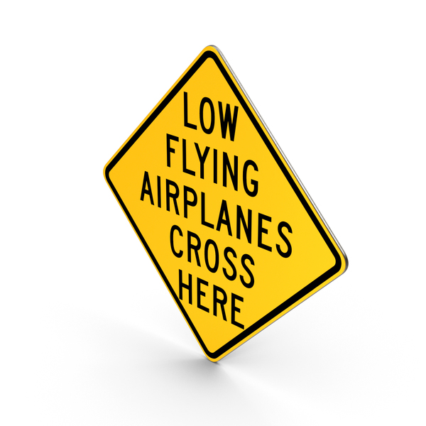 Low Flying Airplanes Cross Here Road Sign PNG & PSD Images
